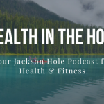 Your Jackson Hole Podcast for Health & Fitness