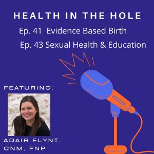 Health in the Hole, Sexual Health & Education with Adair Flynt, CNM, FNP